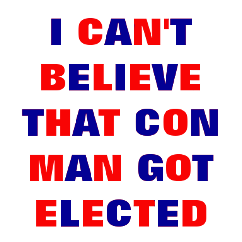 'i can't believe that conman got elected' in alternating blue and red letters.